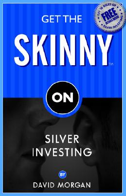 Get the Skinny on Silver Investing By Morgan, David